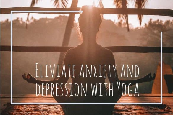 Eliviate anxiety and depression with Yoga