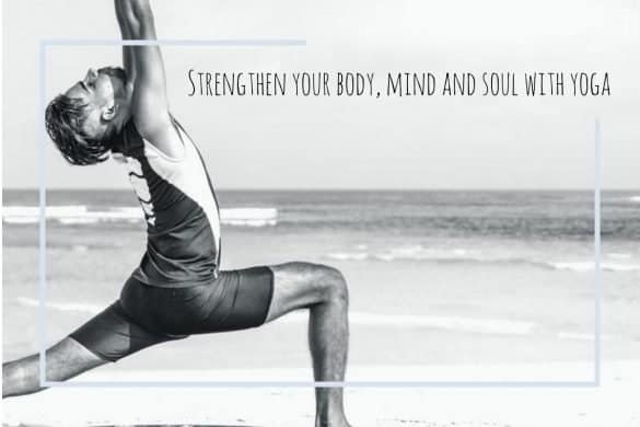 Strengthen your body, mind and soul with yoga