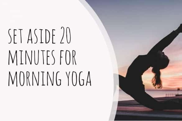 20 minutes of yoga in the morning