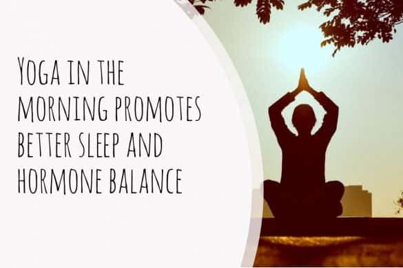 4. Yoga in the morning promotes better sleep and hormone balance